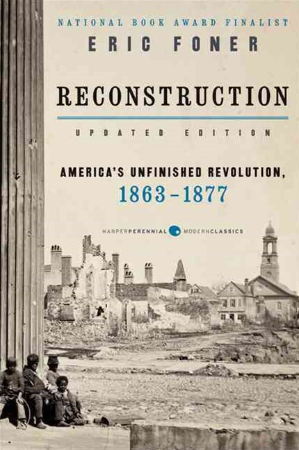 Reconstruction: America's Unfinished Revolution, 1863-1877 [Updated Edition]