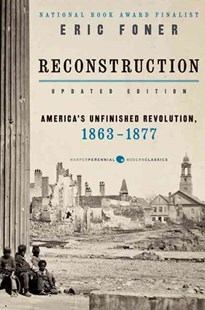 Reconstruction: America's Unfinished Revolution, 1863-1877 [Updated Edition] by Eric Foner (9780062354518) - PaperBack - Military Wars