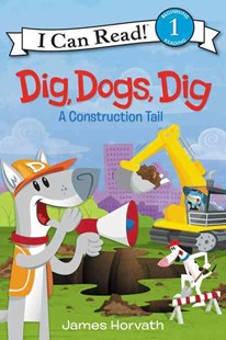 Dig, Dogs, Dig: A Construction Tail by James Horvath (9780062357021) - PaperBack - Non-Fiction Animals