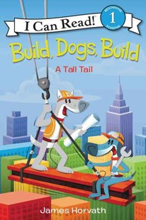 Build, Dogs, Build: A Tall Tail by James Horvath (9780062357069) - HardCover - Non-Fiction Animals