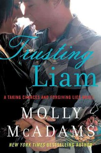 Trusting Liam: A Taking Chances and Forgiving Lies Novel by Molly McAdams (9780062358431) - PaperBack - Romance Modern Romance