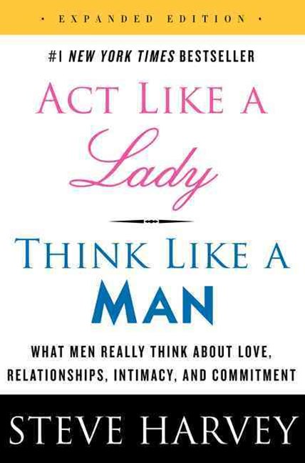 Act Like a Lady, Think Like a Man: What Men Really Think About Love, Relationships, Intimacy, and C