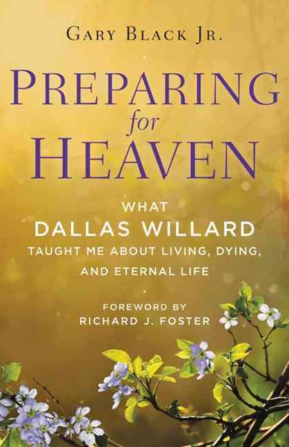 Preparing For Heaven: What Dallas Willard Taught Me About the Afterlife