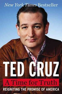 A Time for Truth: Reigniting the Promise of America by Ted Cruz (9780062365613) - HardCover - Biographies Political