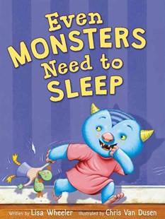 Even Monsters Need To Sleep by Lisa Wheeler, Chris Van Dusen (9780062366405) - HardCover - Children's Fiction Early Readers (0-4)