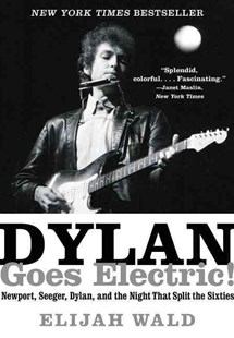 Dylan Goes Electric!: Newport, Seeger, Dylan, And The Night That Split The Sixties by Elijah Wald (9780062366696) - PaperBack - Entertainment Music General