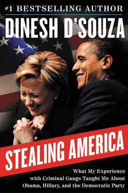 Stealing America: What My Experience with Criminal Gangs Taught Me aboutObama, Hillary, and the Democratic Party