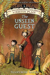The Incorrigible Children of Ashton Place: Book III: The Unseen Guest by Maryrose Wood, Jon Klassen (9780062366955) - PaperBack - Children's Fiction Older Readers (8-10)
