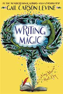 Writing Magic: Creating Stories that Fly by Gail Carson Levine (9780062367174) - PaperBack - Non-Fiction Family Matters