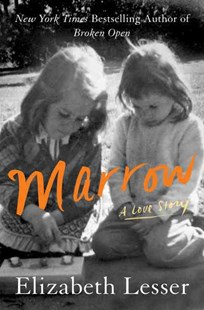 Marrow: A Love Story by Elizabeth Lesser (9780062367631) - HardCover - Biographies General Biographies