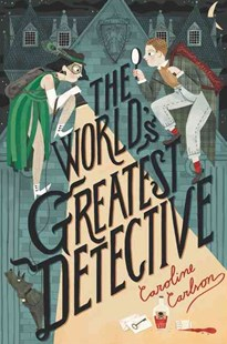 The World's Greatest Detective by Caroline Carlson (9780062368270) - HardCover - Children's Fiction Older Readers (8-10)