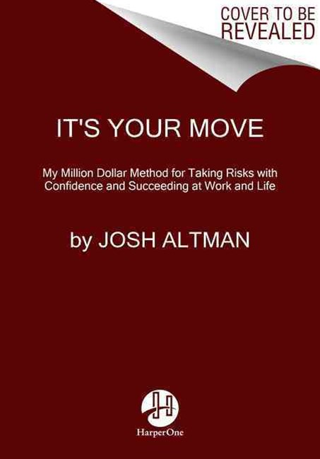 It's Your Move: My Million Dollar Method For Taking Risks With Confidence And Succeeding At Work And Life