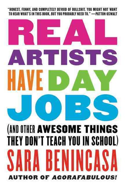 Real Artists Have Day Jobs (And Other Awesome Things They Don't Teach You in School)