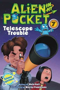Alien in My Pocket #7: Telescope Troubles by Nate Ball, Macky Pamintuan (9780062370884) - PaperBack - Children's Fiction Early Readers (0-4)