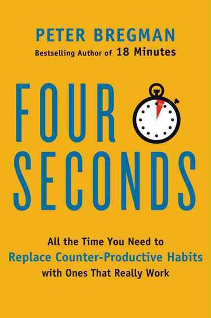 Four Seconds: All the Time You Need to Replace Counter-Productive Habitswith Ones That Really Work