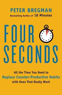 Four Seconds: All the Time You Need to Replace Counter-Productive Habitswith Ones That Really Work by Peter Bregman (9780062372420) - PaperBack - Business & Finance Careers