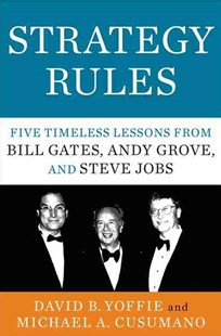 Strategy Rules: Five Timeless Lessons from Bill Gates, Andy Grove, and Steve Jobs by Michael A. Cusumano, David B Yoffie (9780062373953) - HardCover - Business & Finance Management & Leadership