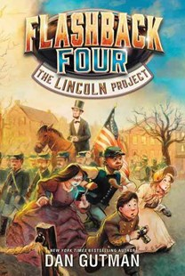 Flashback Four (1) - The Lincoln Project by Dan Gutman (9780062374424) - PaperBack - Children's Fiction Older Readers (8-10)