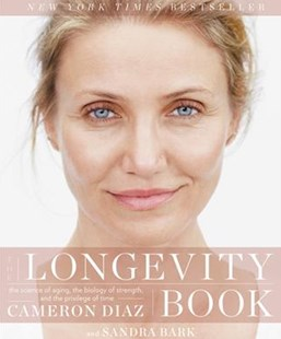 The Longevity Book by Cameron Diaz, Sandra Bark (9780062375193) - PaperBack - Family & Relationships Aging and Eldercare