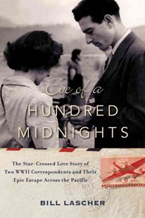 Eve of a Hundred Midnights: The Star-Crossed Love Story of Two WWII Correspondents and their Epic Escape Across the Pacific by Bill Lascher (9780062375209) - HardCover - Biographies Political