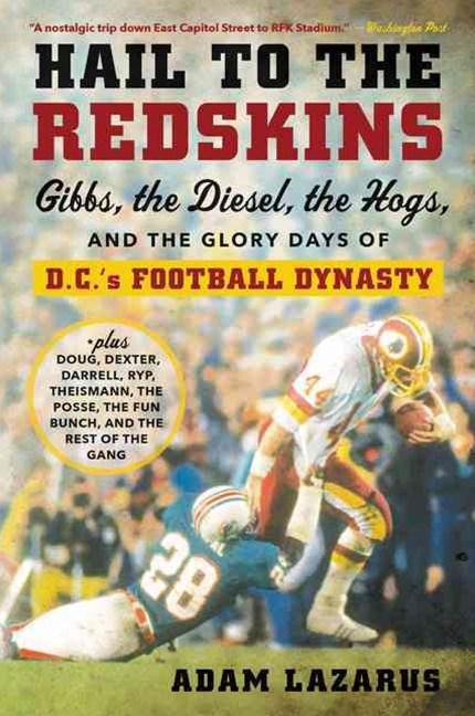 Hail To The Redskins: Gibbs, the Diesel, the Hogs, and the Glory Days ofD.C.'s Football Dynasty