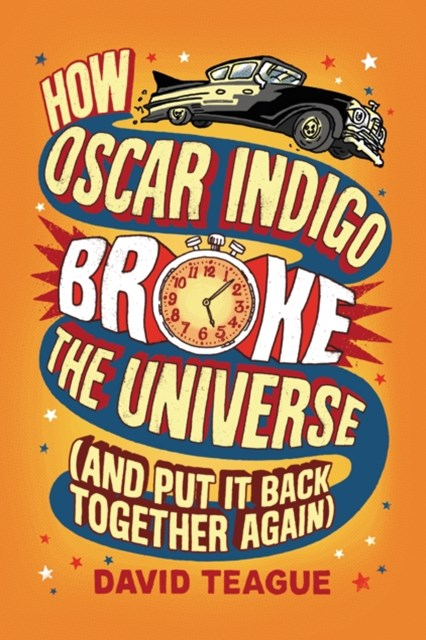 (ebook) How Oscar Indigo Broke the Universe (And Put It Back Together Again)