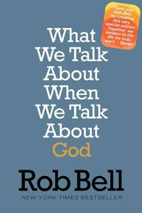 What We Talk about When We Talk about God by Rob Bell (9780062378279) - PaperBack - Religion & Spirituality Christianity