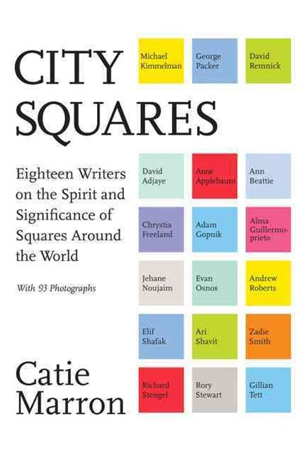 City Squares: Eighteen Writers on the Spirit and Significance of SquaresAround the World