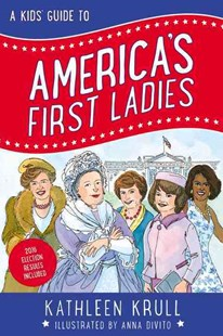 A Kids' Guide to America's First Ladies by Kathleen Krull, Anna DiVito (9780062381064) - PaperBack - Non-Fiction Biography