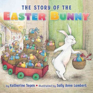 The Story Of The Easter Bunny Board Book by Katherine Tegen, Sally Anne Lambert (9780062381552) - PaperBack - Children's Fiction