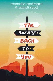 The Way Back To You by Michelle Andreani, Mindi Scott (9780062386304) - HardCover - Children's Fiction Teenage (11-13)