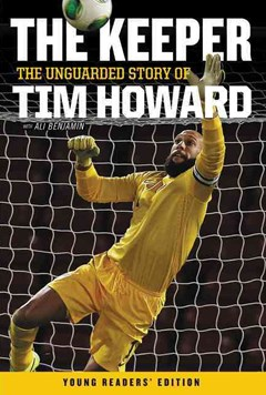 The Keeper - The Unguarded Story of Tim Howard
