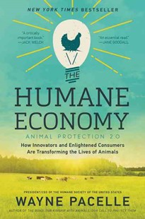 The Humane Economy: How Innovators and Enlightened Consumers are Transforming the Lives of Animals by Wayne Pacelle (9780062389657) - PaperBack - Business & Finance Ecommerce
