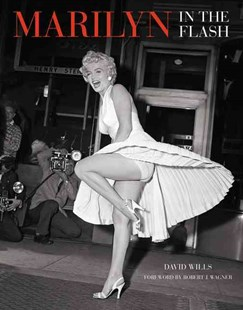 Marilyn: In The Flash by David Wills, Robert J. Wagner, Stephen Schmidt (9780062389701) - HardCover - Art & Architecture Photography - Pictorial