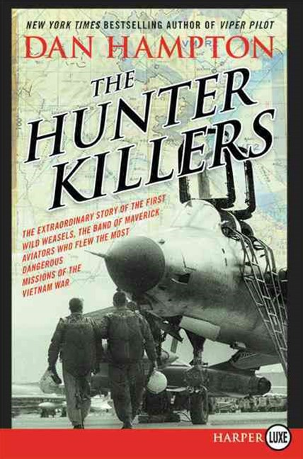 The Hunter Killers: The Extraordinary Story of the First Wild Weasels, the Band of Maverick Aviators Who Flew the Most Dangerous Missions [LP]
