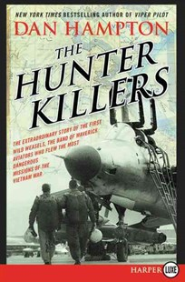 The Hunter Killers: The Extraordinary Story of the First Wild Weasels, the Band of Maverick Aviators Who Flew the Most Dangerous Missions [LP] by Dan Hampton (9780062392947) - PaperBack - History North America