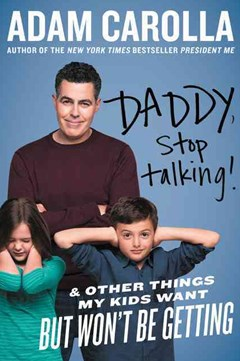 Daddy, Stop Talking!: And Other Things My Kids Want But Won