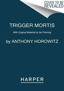 Trigger Mortis by Anthony Horowitz (9780062395115) - PaperBack - Adventure Fiction Modern