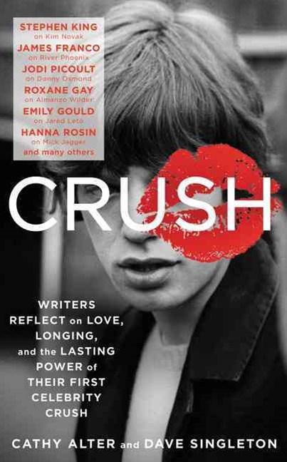 Crush: Writers Reflect on Love, Longing and the Lasting Power of Their First Celebrity Crush
