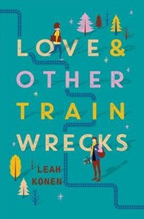 Love and Other Train Wrecks by Leah Konen (9780062402509) - HardCover - Young Adult Contemporary