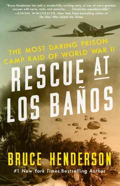 Rescue at Los Banos: The Most Daring Prison Camp Raid of World War II