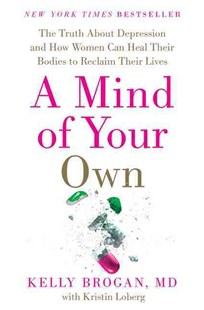A Mind of Your Own by Kelly Brogan, Kristin Loberg (9780062405579) - HardCover - Health & Wellbeing Alternative Health