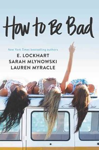 How to Be Bad by Lauren Myracle, E. Lockhart, Sarah Mlynowski (9780062405685) - PaperBack - Children's Fiction