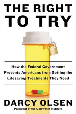 The Right To Try: How the Federal Government Prevents Americans from Getting the Life-Saving Treatments They Need
