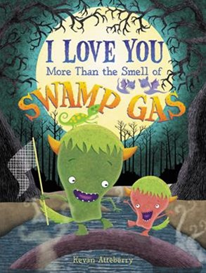 I Love You More Than The Smell Of Swamp Gas