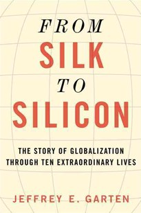 From Silk to Silicon by Jeffrey E. Garten (9780062409973) - HardCover - Biographies General Biographies