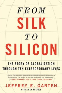 From Silk to Silicon by Jeffrey E. Garten (9780062409980) - PaperBack - Biographies General Biographies