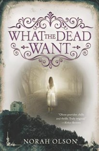 What The Dead Want by Norah Olson (9780062410122) - PaperBack - Children's Fiction