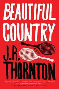 Beautiful Country by J.R. Thornton (9780062411914) - PaperBack - Modern & Contemporary Fiction General Fiction