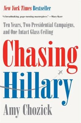Chasing Hillary: A Memoir of Ten Years, Two Presidential Campaigns, and One Intact Glass Ceiling